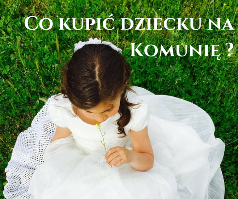d0995d6f46 Co dać dziecku na komunię  - Mamy-mamom.pl